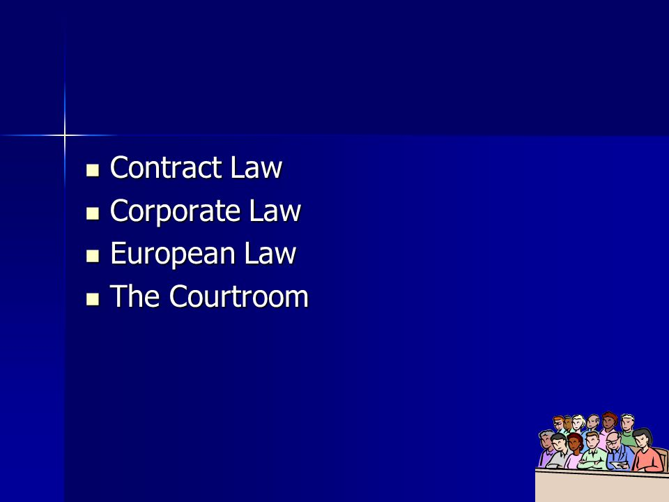 Contract Law Contract Law Corporate Law Corporate Law European Law European Law The Courtroom The Courtroom