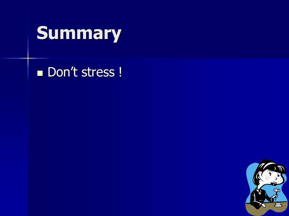 Summary Don't stress ! Don't stress !