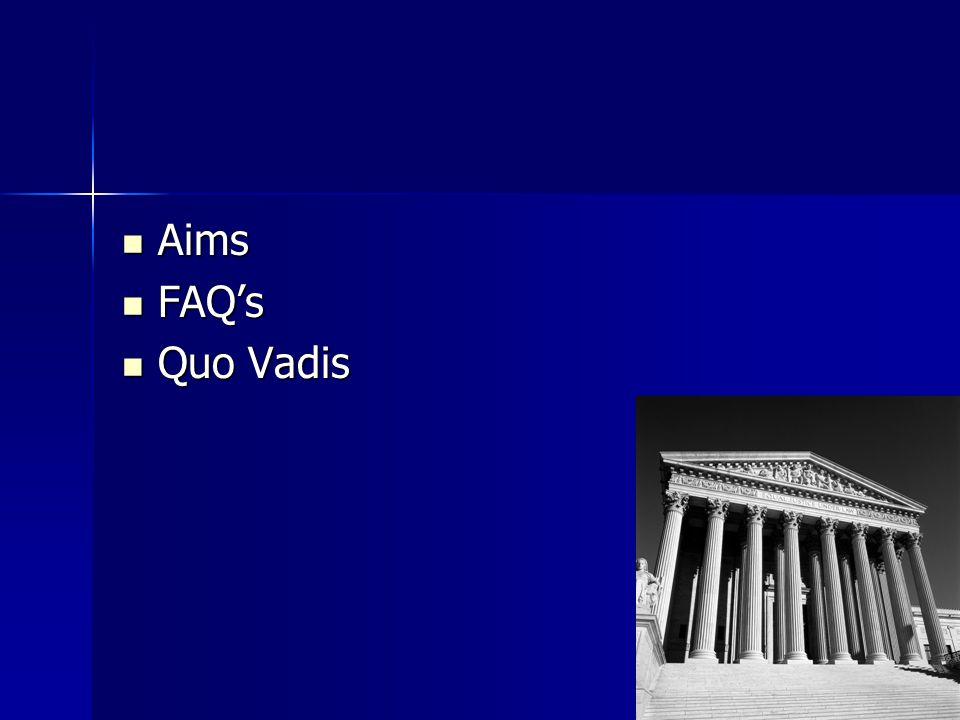 Aims Aims FAQ's FAQ's Quo Vadis Quo Vadis