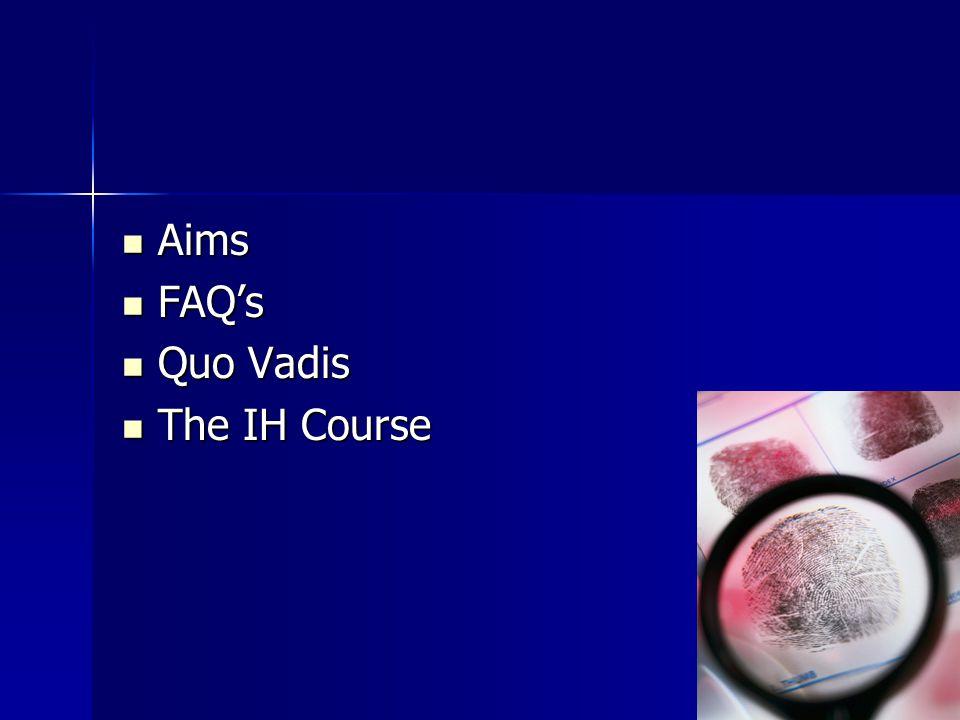 Aims Aims FAQ's FAQ's Quo Vadis Quo Vadis The IH Course The IH Course