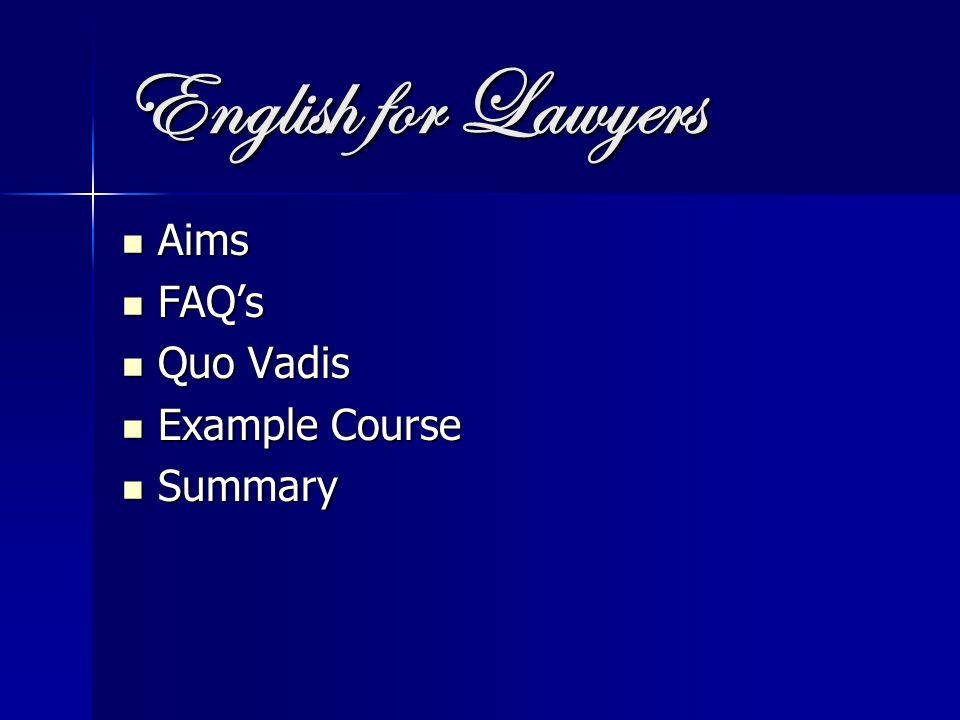 English for Lawyers Aims Aims FAQ's FAQ's Quo Vadis Quo Vadis Example Course Example Course Summary Summary