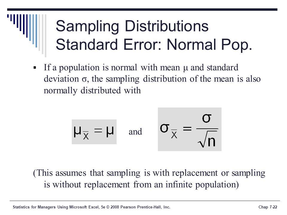 Statistics for Managers Using Microsoft Excel, 5e © 2008 Pearson Prentice-Hall, Inc.Chap 7-22 Sampling Distributions Standard Error: Normal Pop.  If
