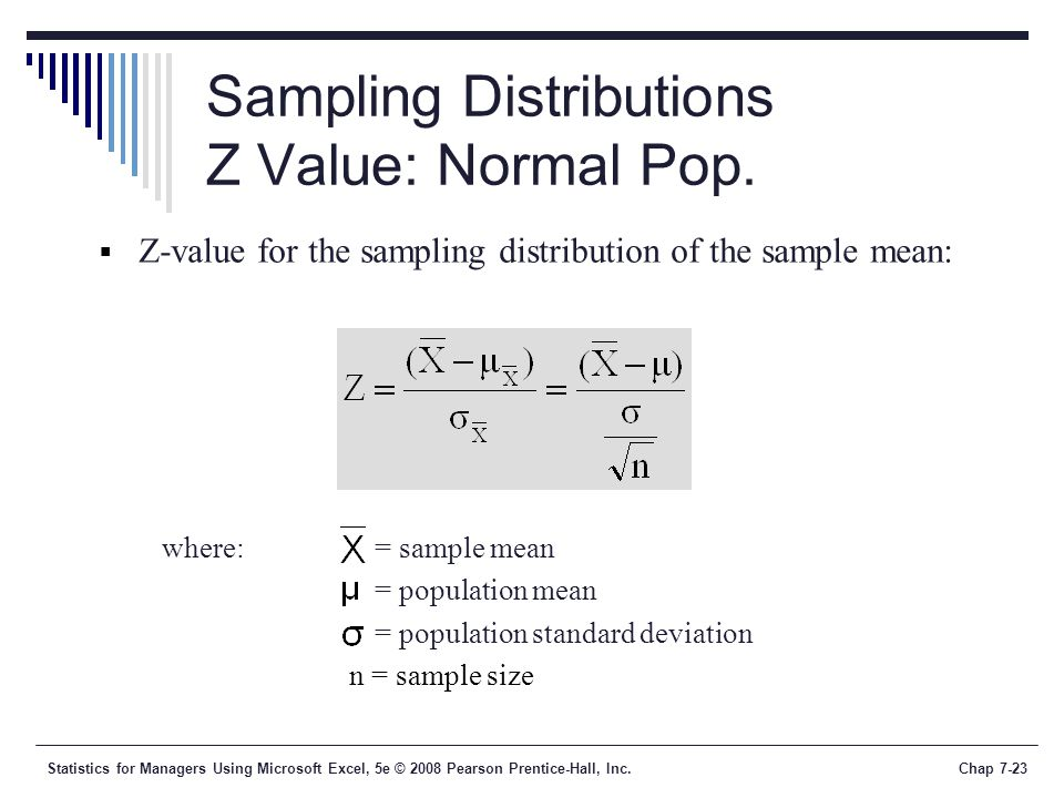 Statistics for Managers Using Microsoft Excel, 5e © 2008 Pearson Prentice-Hall, Inc.Chap 7-23 Sampling Distributions Z Value: Normal Pop.  Z-value fo