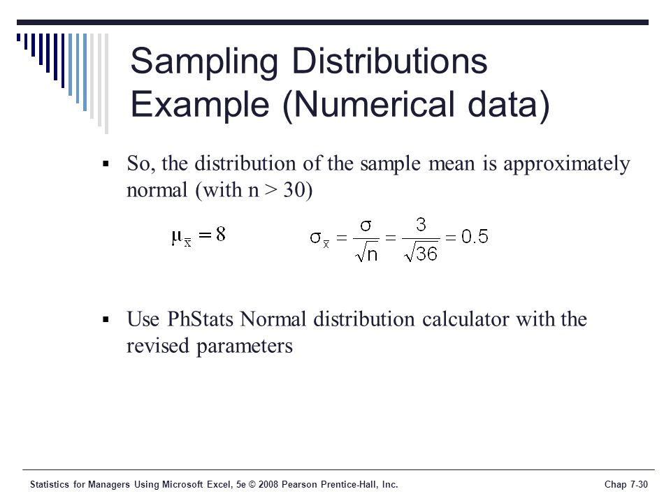 Statistics for Managers Using Microsoft Excel, 5e © 2008 Pearson Prentice-Hall, Inc.Chap 7-30 Sampling Distributions Example (Numerical data)  So, th