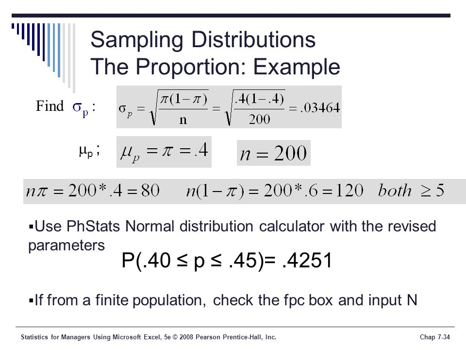 Statistics for Managers Using Microsoft Excel, 5e © 2008 Pearson Prentice-Hall, Inc.Chap 7-34 Sampling Distributions The Proportion: Example Find : 
