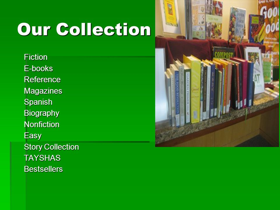 Our Collection FictionE-booksReferenceMagazinesSpanishBiographyNonfictionEasy Story Collection TAYSHASBestsellers