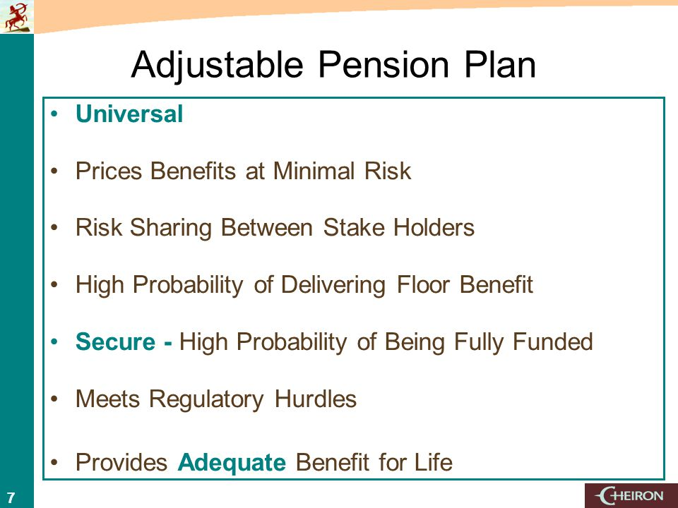 77 Adjustable Pension Plan Universal Prices Benefits at Minimal Risk Risk Sharing Between Stake Holders High Probability of Delivering Floor Benefit Secure - High Probability of Being Fully Funded Meets Regulatory Hurdles Provides Adequate Benefit for Life