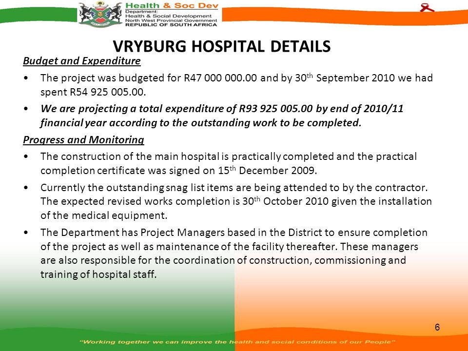 VRYBURG HOSPITAL DETAILS Budget and Expenditure The project was budgeted for R47 000 000.00 and by 30 th September 2010 we had spent R54 925 005.00. W