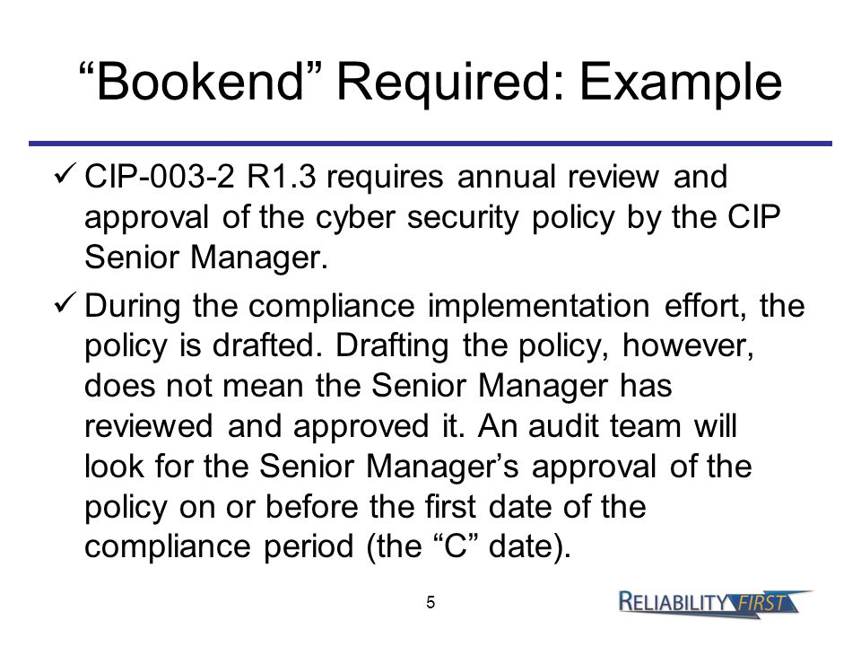 """Bookend"" Required: Example CIP-003-2 R1.3 requires annual review and approval of the cyber security policy by the CIP Senior Manager. During the comp"