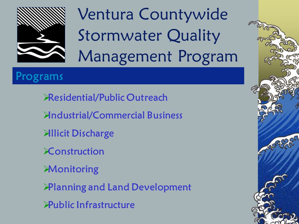 Website Information Available  Programs  Publications  Regulations  Contact Lists  FAQs  Links  Reporting illicit discharges www.ventura.org/ vcpwa/stormwater