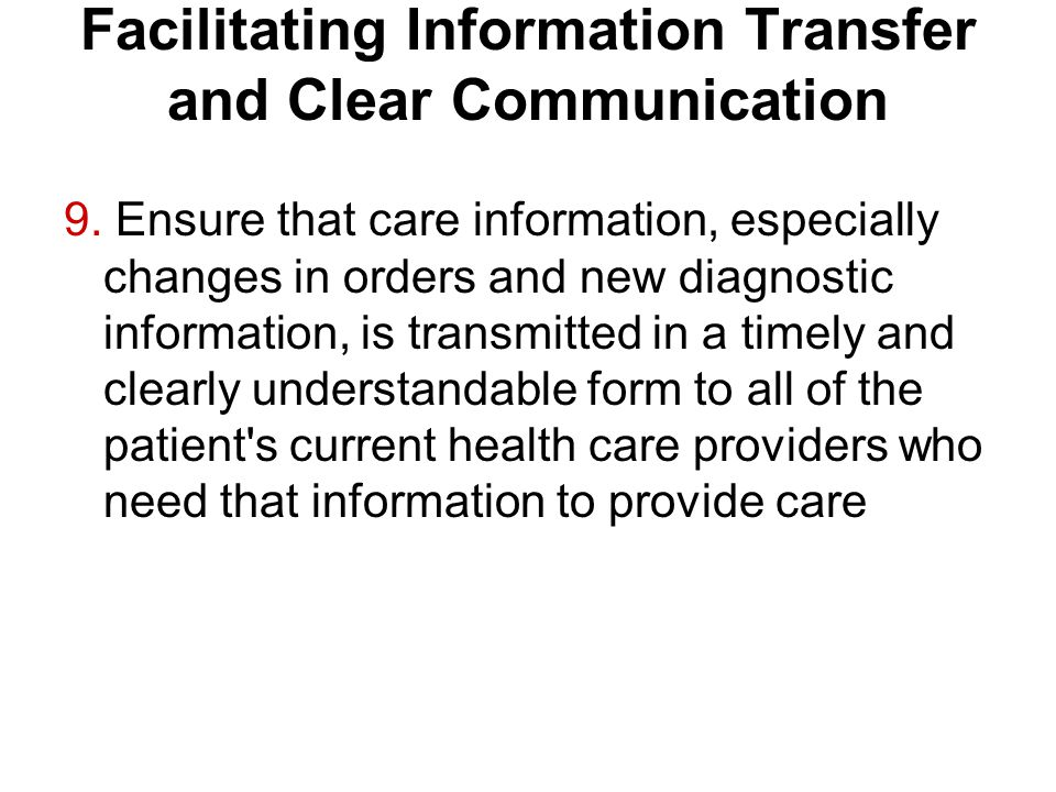 Facilitating Information Transfer and Clear Communication 9. Ensure that care information, especially changes in orders and new diagnostic information