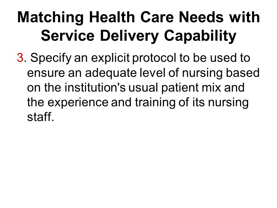 Matching Health Care Needs with Service Delivery Capability 3.