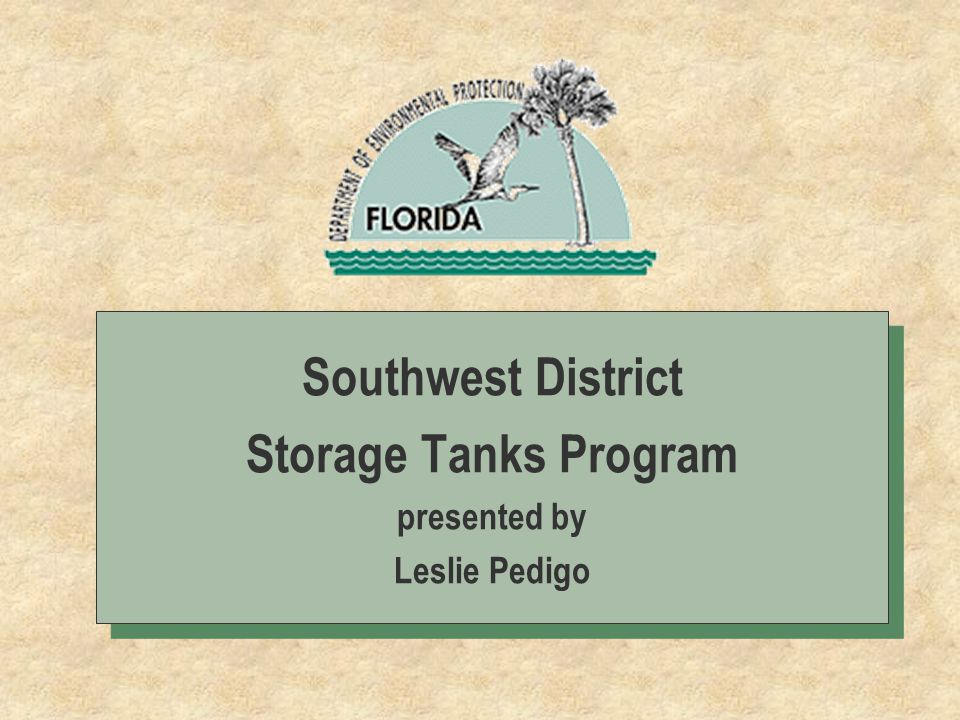 Southwest District Storage Tanks Program presented by Leslie Pedigo Southwest District Storage Tanks Program presented by Leslie Pedigo