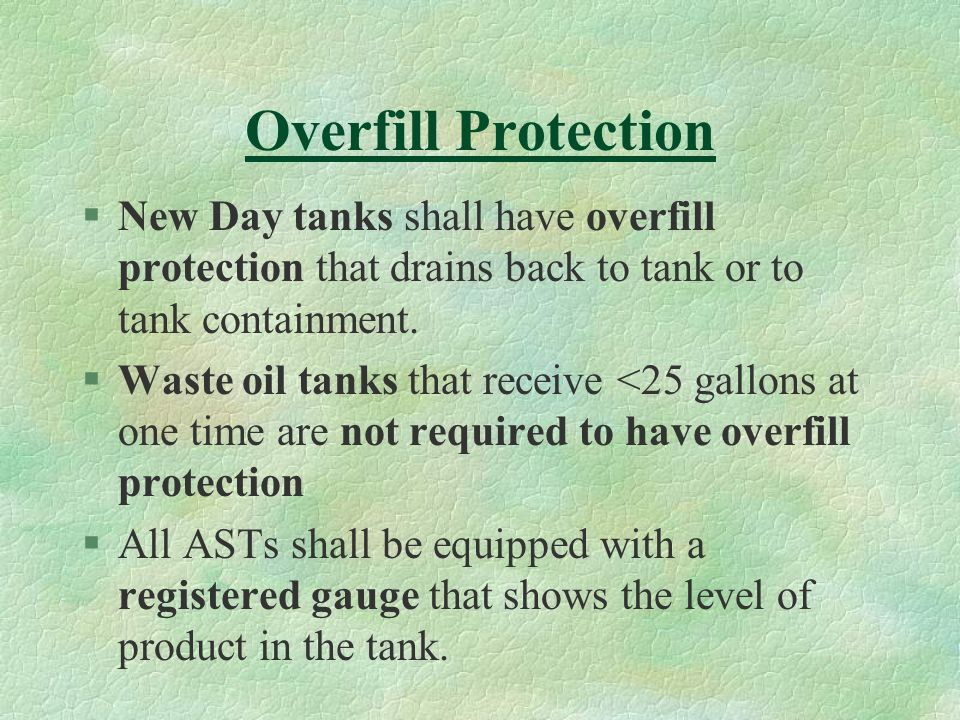 Overfill Protection §New Day tanks shall have overfill protection that drains back to tank or to tank containment.