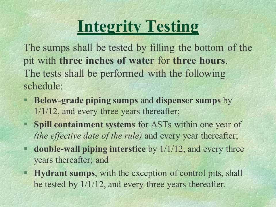 Integrity Testing The sumps shall be tested by filling the bottom of the pit with three inches of water for three hours. The tests shall be performed