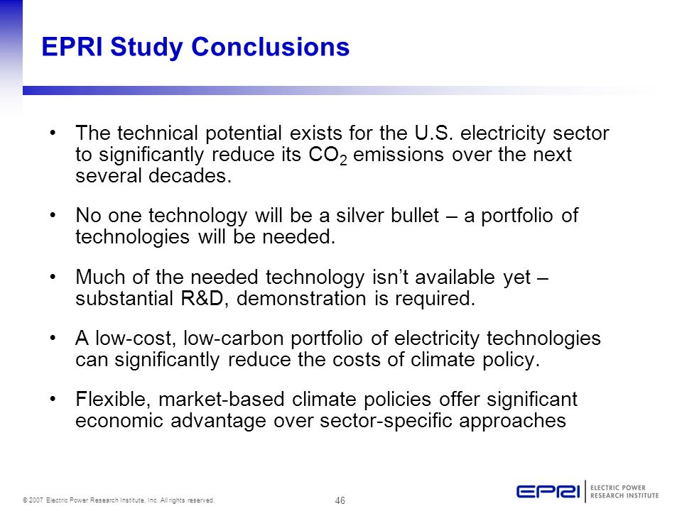 46 © 2007 Electric Power Research Institute, Inc. All rights reserved. EPRI Study Conclusions The technical potential exists for the U.S. electricity