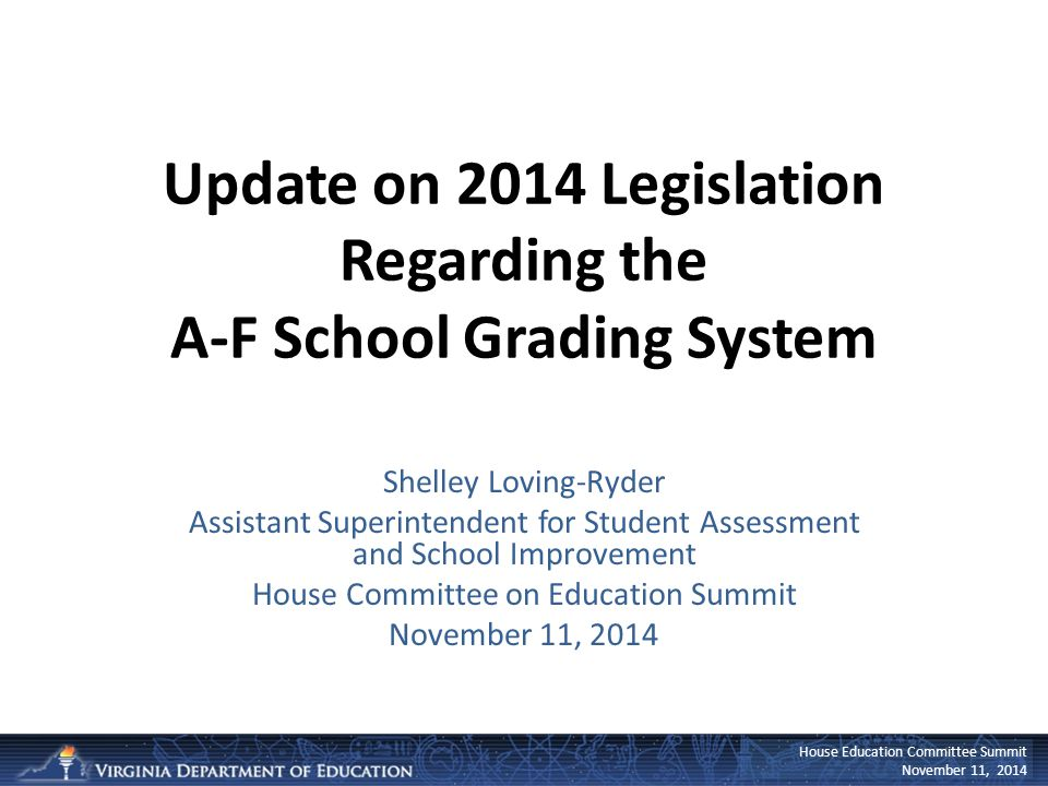 House Education Committee Summit November 11, 2014 Update on 2014 Legislation Regarding the A-F School Grading System Shelley Loving-Ryder Assistant S