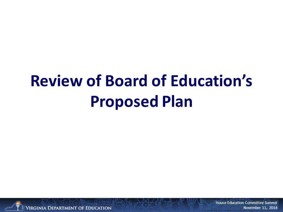 House Education Committee Summit November 11, 2014 Review of Board of Education's Proposed Plan