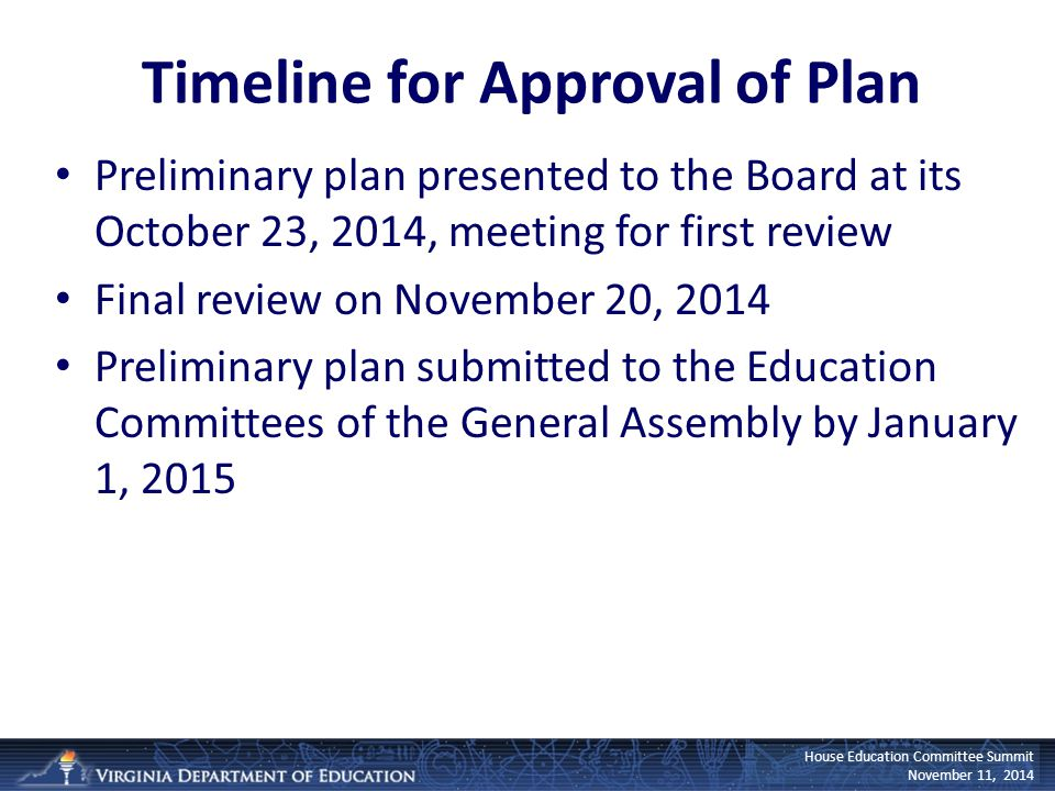 House Education Committee Summit November 11, 2014 Timeline for Approval of Plan Preliminary plan presented to the Board at its October 23, 2014, meet