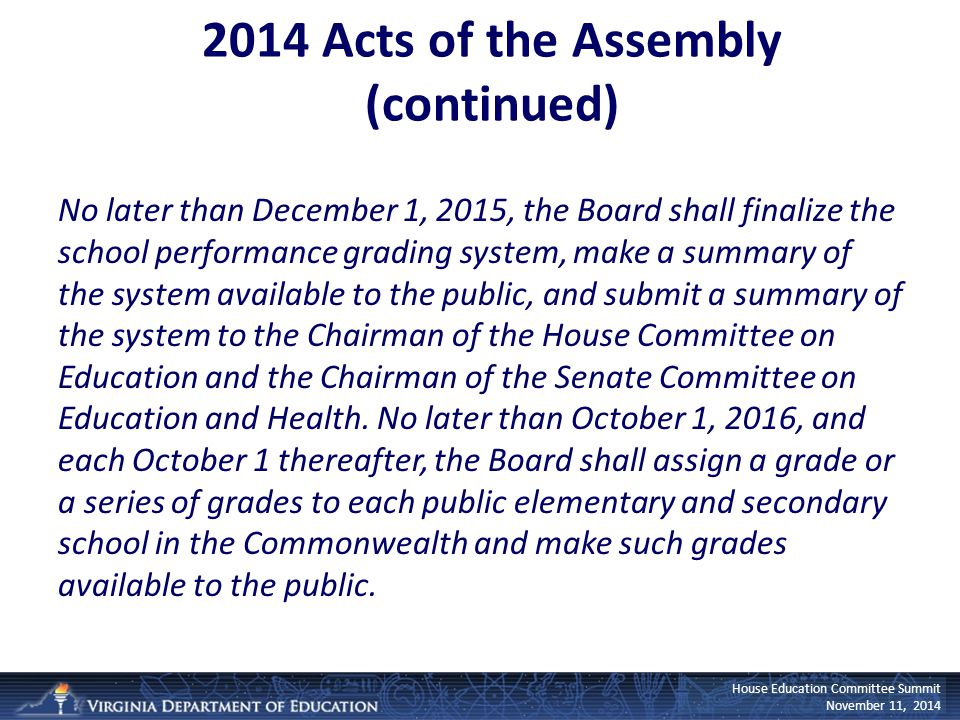 House Education Committee Summit November 11, 2014 No later than December 1, 2015, the Board shall finalize the school performance grading system, mak