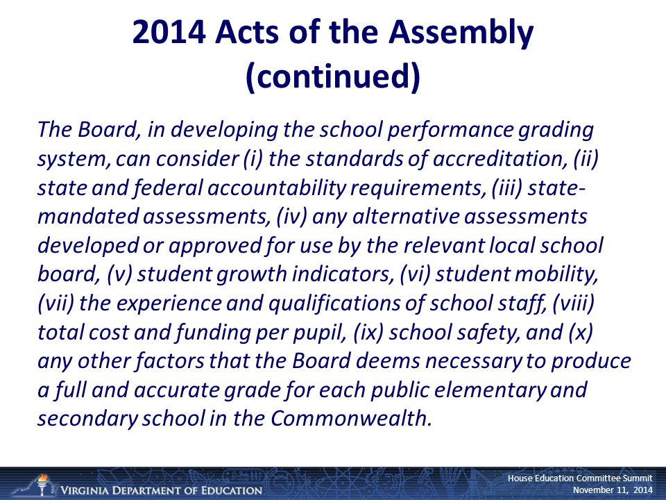 House Education Committee Summit November 11, 2014 By January 1, 2015: Develop a preliminary plan for the school grading system and submit this plan to the Chairman of the House Committee on Education and the Chairman of the Senate Committee on Education and Health.