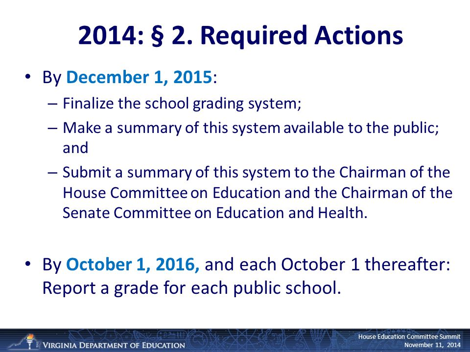 House Education Committee Summit November 11, 2014 2014: § 2. Required Actions By December 1, 2015: – Finalize the school grading system; – Make a sum