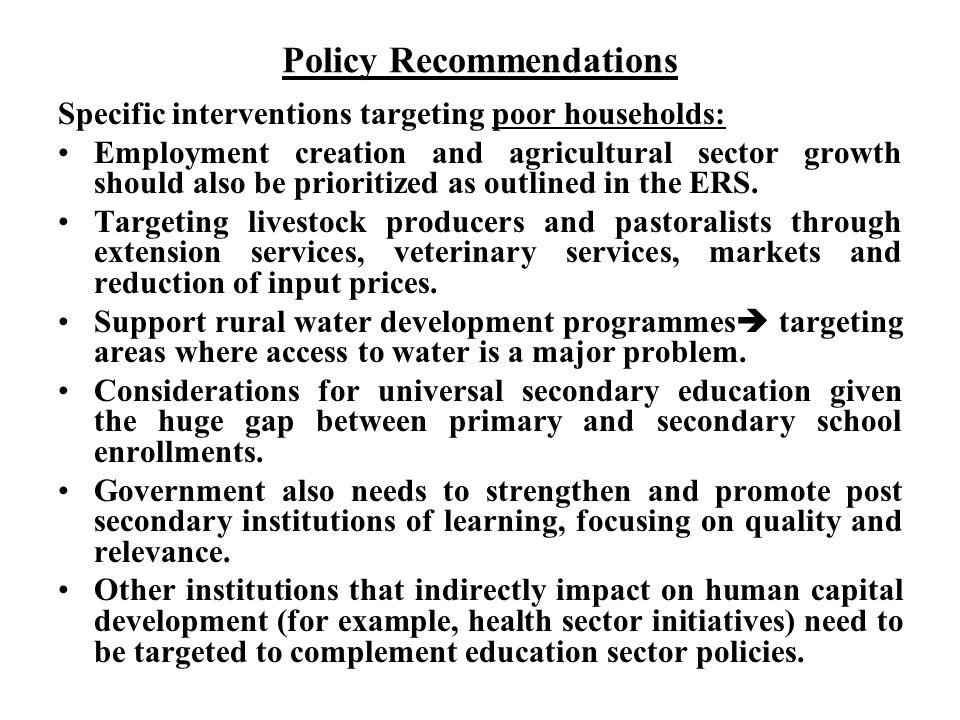 Policy Recommendations (cont..) Institutional Level There is need to design pro-poor and targeted policies to provide the additional impetus needed to build institutions and investments that are welfare improving.