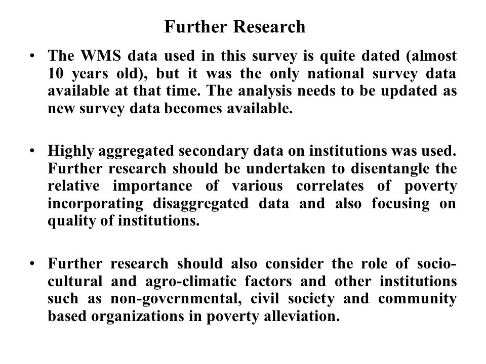 Further Research The WMS data used in this survey is quite dated (almost 10 years old), but it was the only national survey data available at that tim