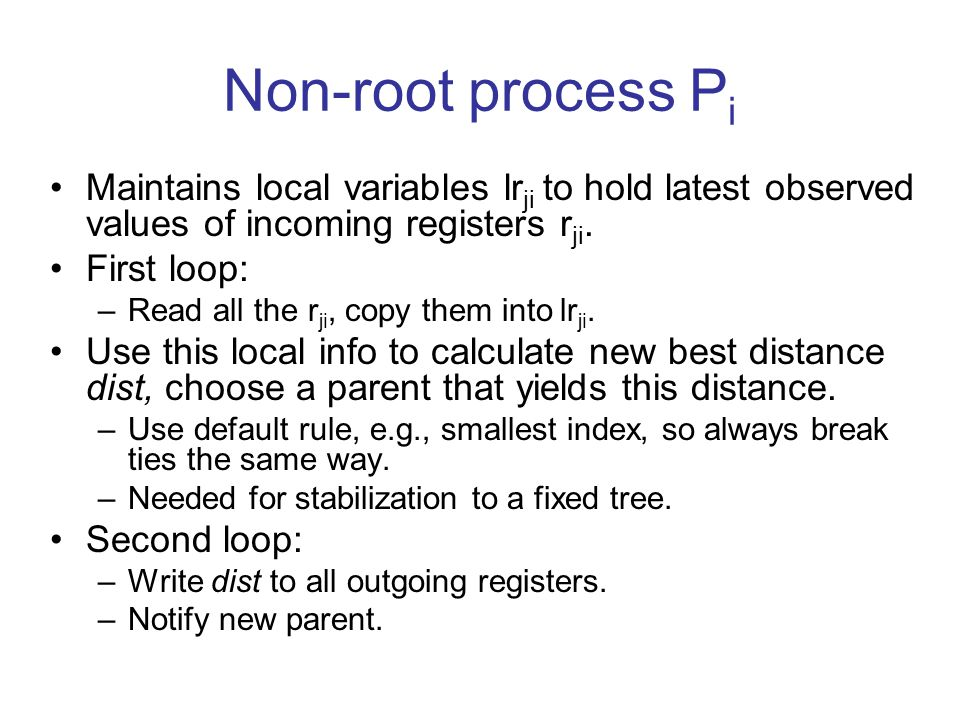 Non-root process P i Maintains local variables lr ji to hold latest observed values of incoming registers r ji.