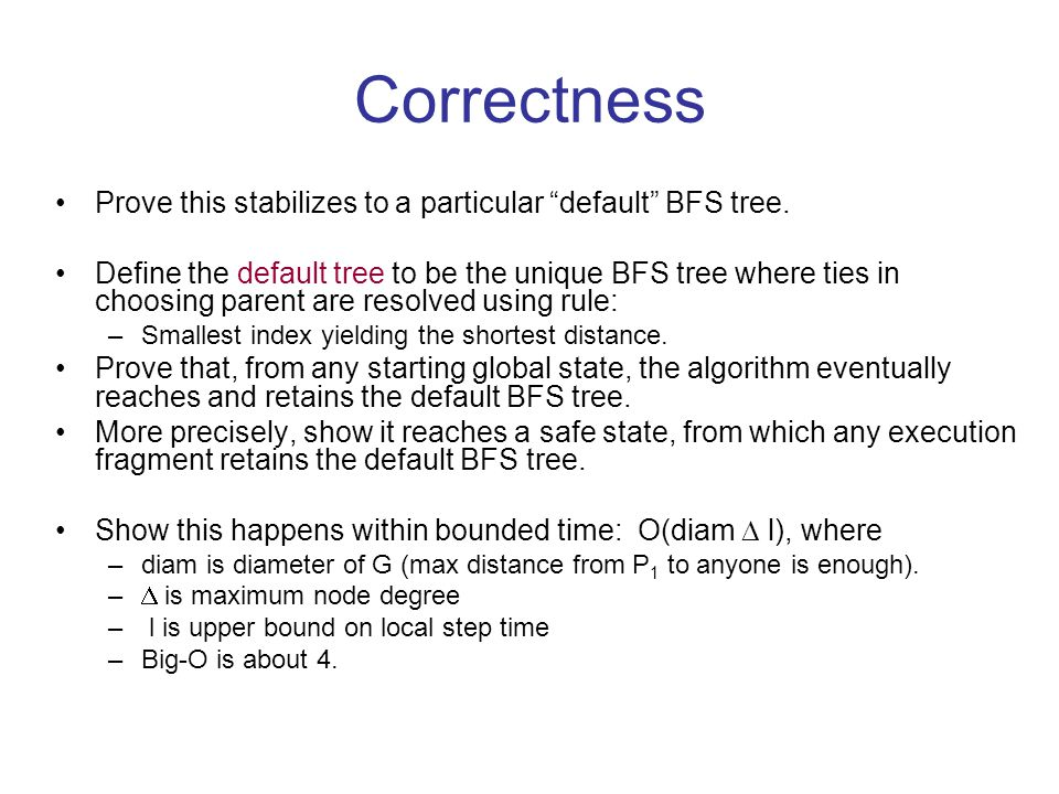 Correctness Prove this stabilizes to a particular default BFS tree.