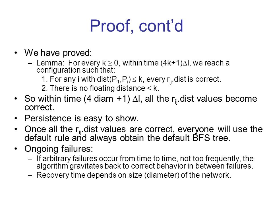Proof, cont'd We have proved: –Lemma: For every k  0, within time (4k+1)  l, we reach a configuration such that: 1.