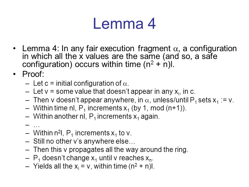 Lemma 4 Lemma 4: In any fair execution fragment , a configuration in which all the x values are the same (and so, a safe configuration) occurs within time (n 2 + n)l.