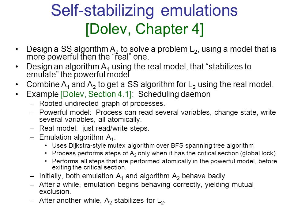 Self-stabilizing emulations [Dolev, Chapter 4] Design a SS algorithm A 2 to solve a problem L 2, using a model that is more powerful then the real one.