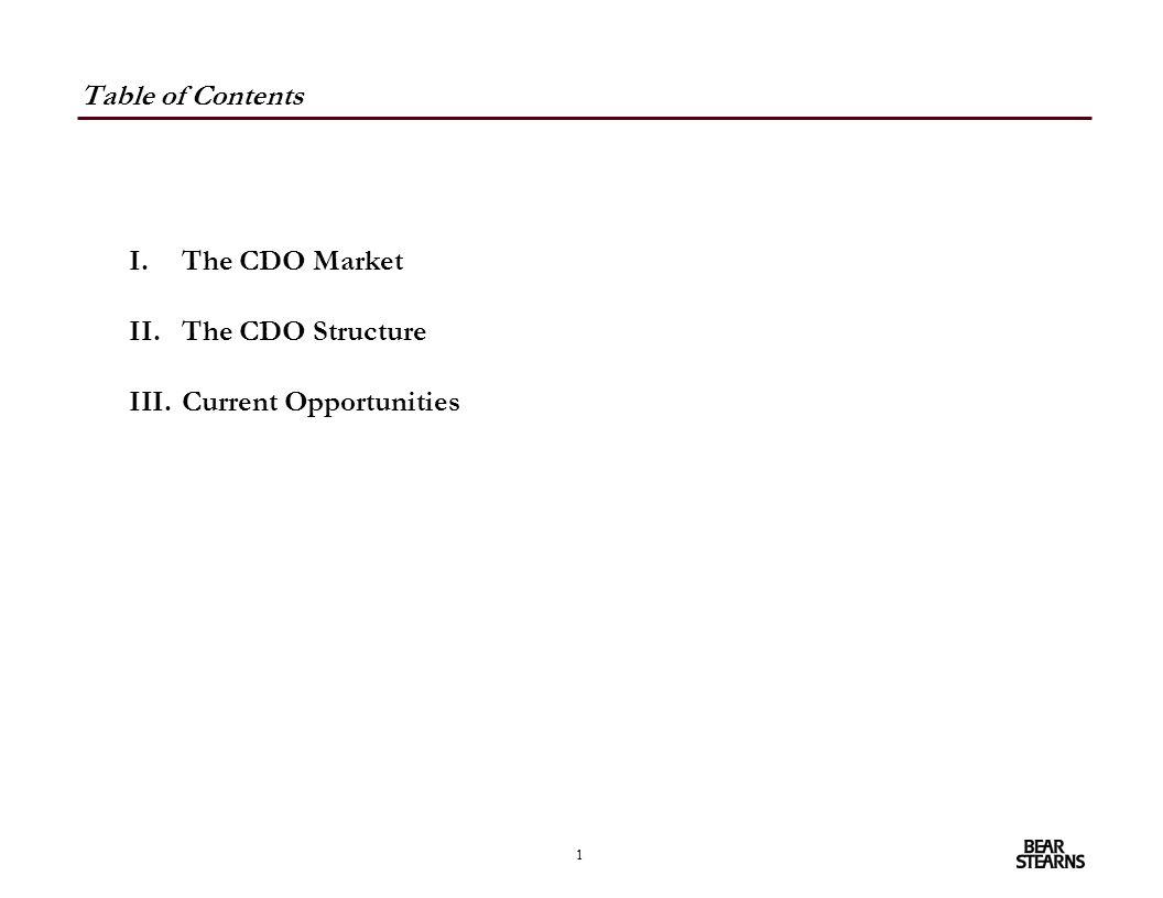 1 Table of Contents I.The CDO Market II.The CDO Structure III.Current Opportunities