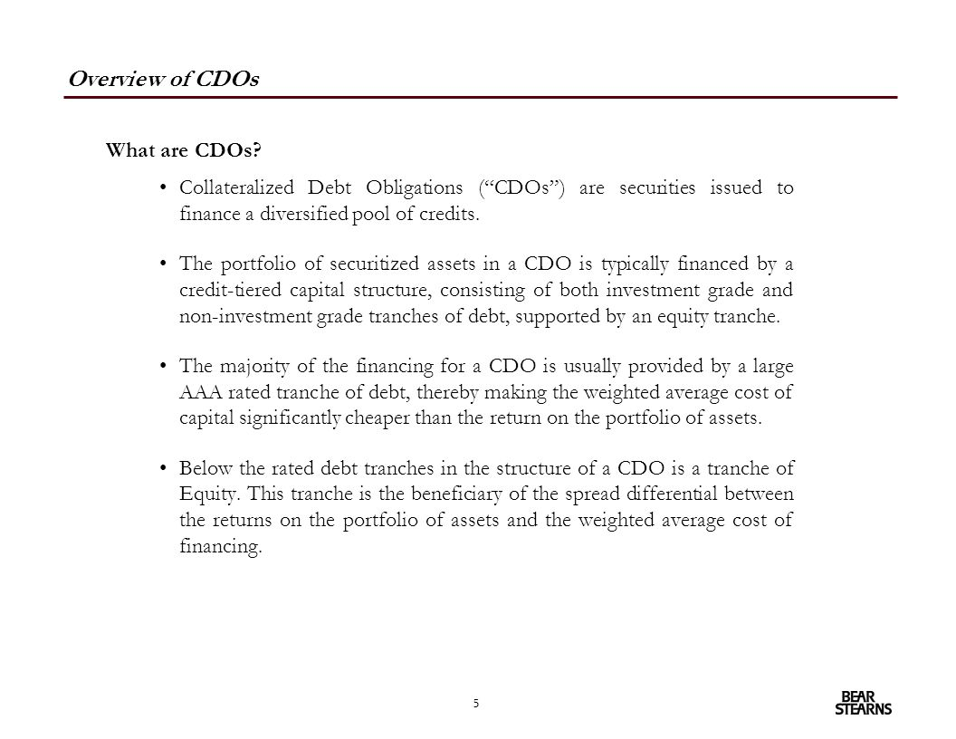 "5 Overview of CDOs Collateralized Debt Obligations (""CDOs"") are securities issued to finance a diversified pool of credits. The portfolio of securitiz"