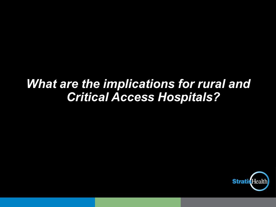 What are the implications for rural and Critical Access Hospitals