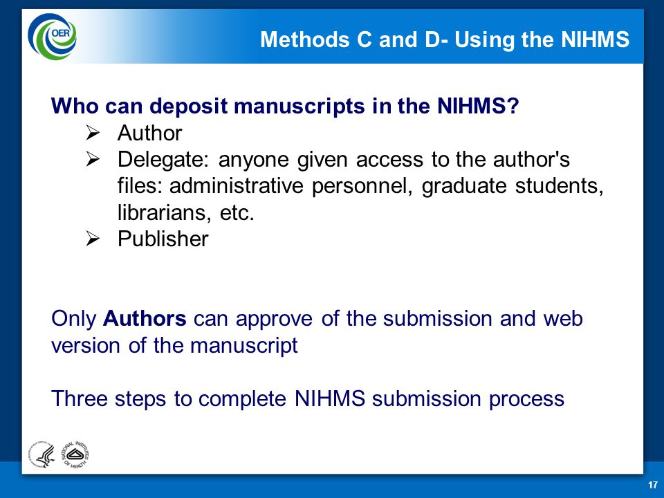 17 Methods C and D- Using the NIHMS Who can deposit manuscripts in the NIHMS.