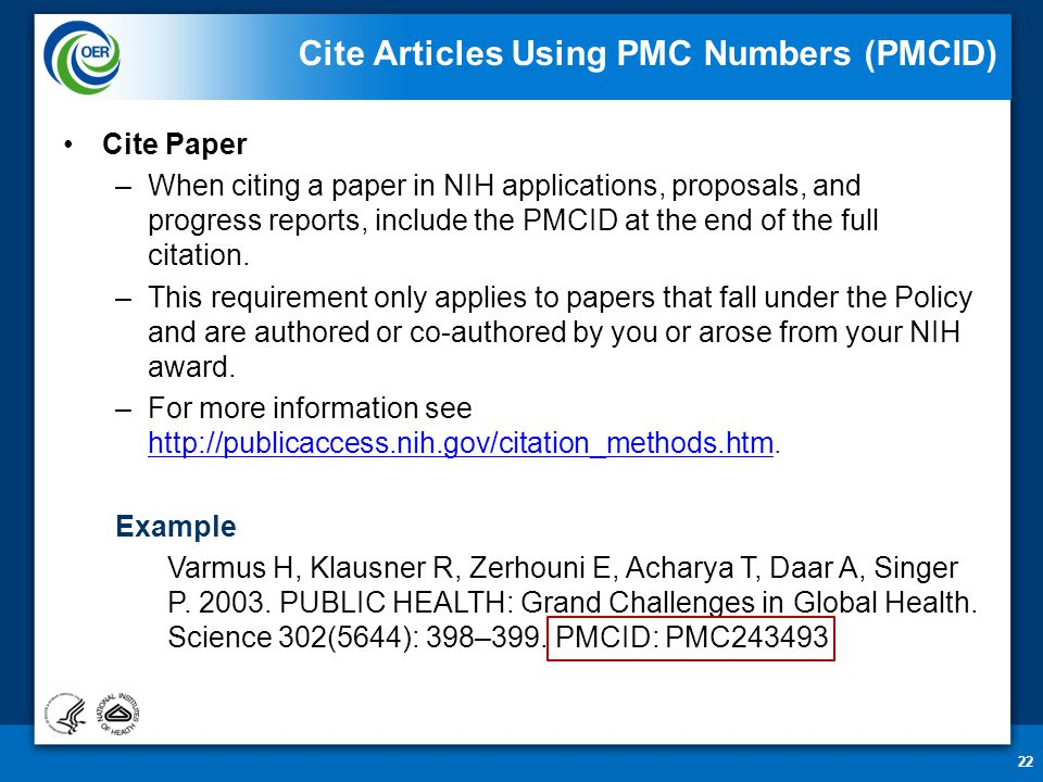 22 Cite Articles Using PMC Numbers (PMCID) Cite Paper –When citing a paper in NIH applications, proposals, and progress reports, include the PMCID at the end of the full citation.