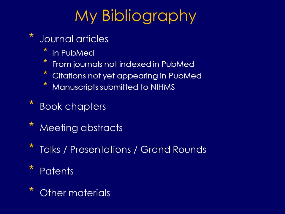 My Bibliography * Journal articles * In PubMed * From journals not indexed in PubMed * Citations not yet appearing in PubMed * Manuscripts submitted to NIHMS * Book chapters * Meeting abstracts * Talks / Presentations / Grand Rounds * Patents * Other materials