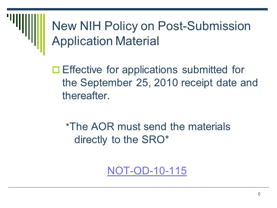 New NIH Policy on Post-Submission Application Material  Effective for applications submitted for the September 25, 2010 receipt date and thereafter.