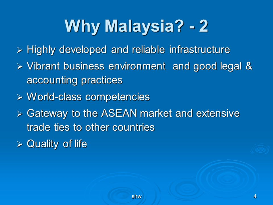shw4 Why Malaysia? - 2  Highly developed and reliable infrastructure  Vibrant business environment and good legal & accounting practices  World-cla