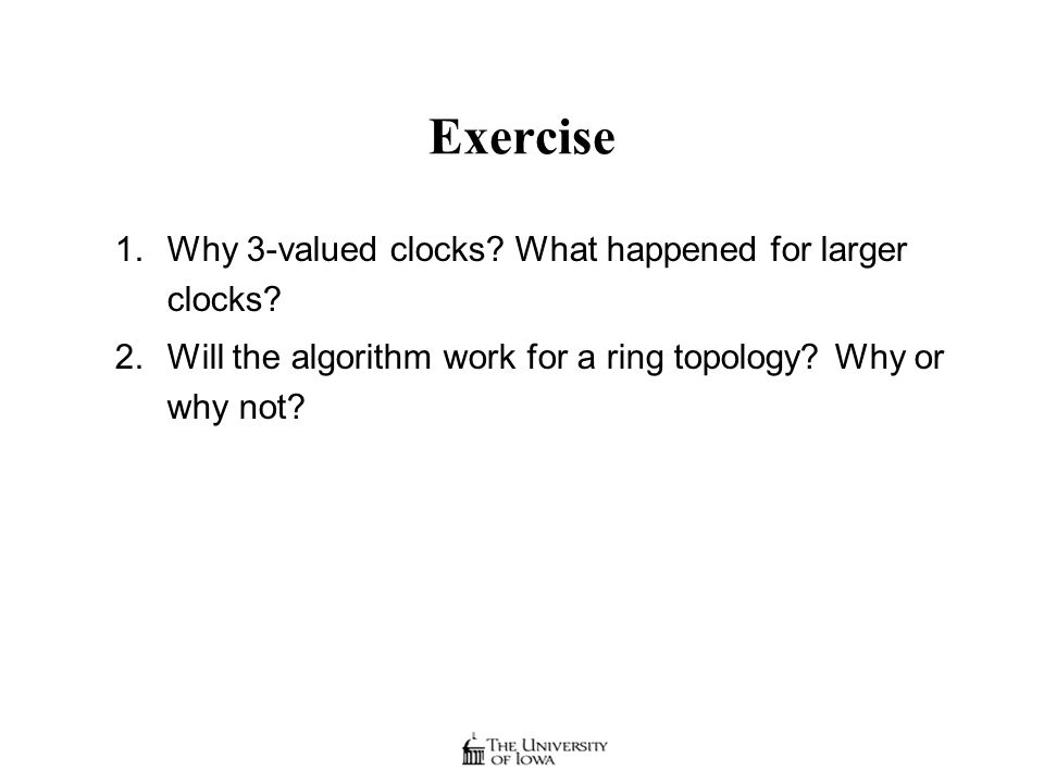 Exercise 1.Why 3-valued clocks. What happened for larger clocks.