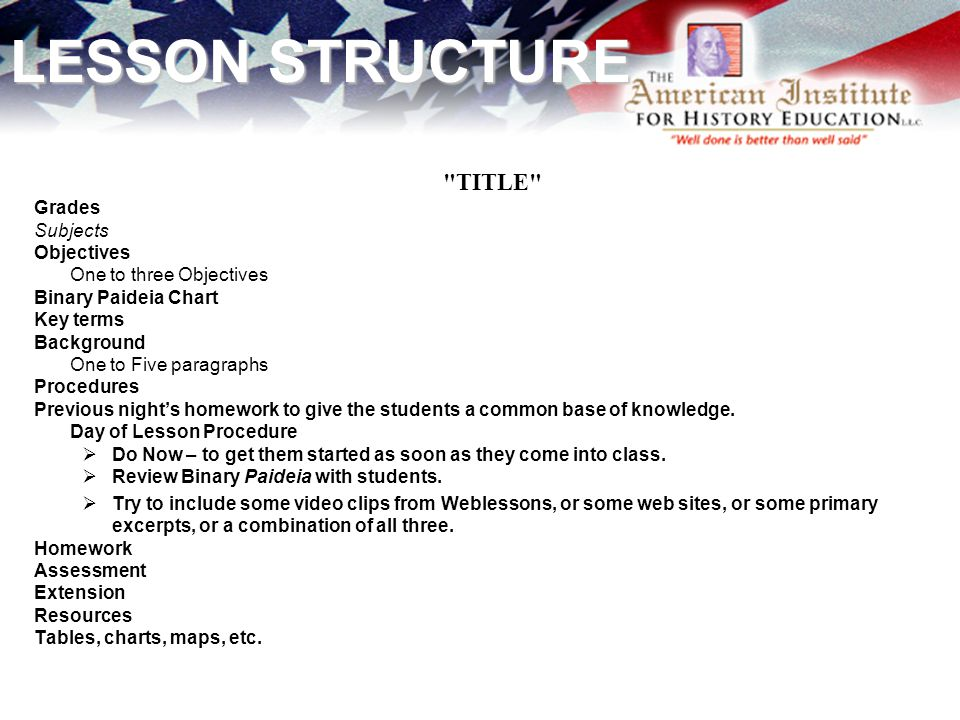 LESSON STRUCTURE TITLE Grades Subjects Objectives One to three Objectives Binary Paideia Chart Key terms Background One to Five paragraphs Procedures Previous night's homework to give the students a common base of knowledge.