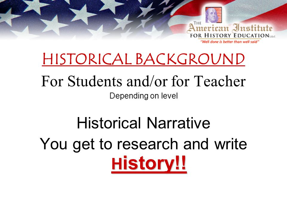 HISTORICAL BACKGROUND For Students and/or for Teacher Depending on level Historical Narrative H istory!.