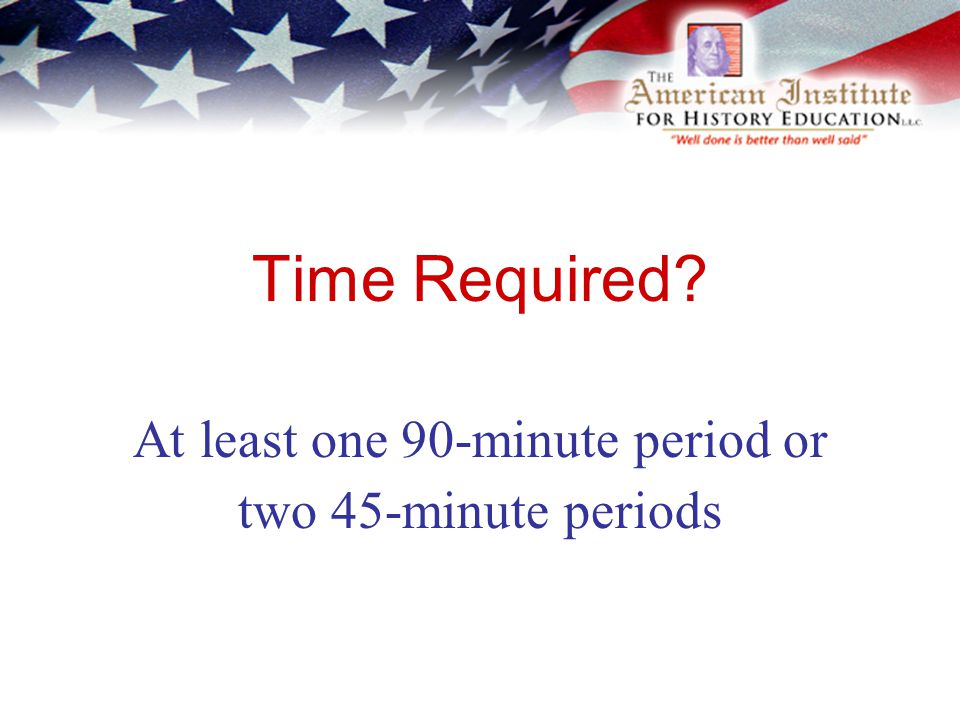 Time Required? At least one 90-minute period or two 45-minute periods
