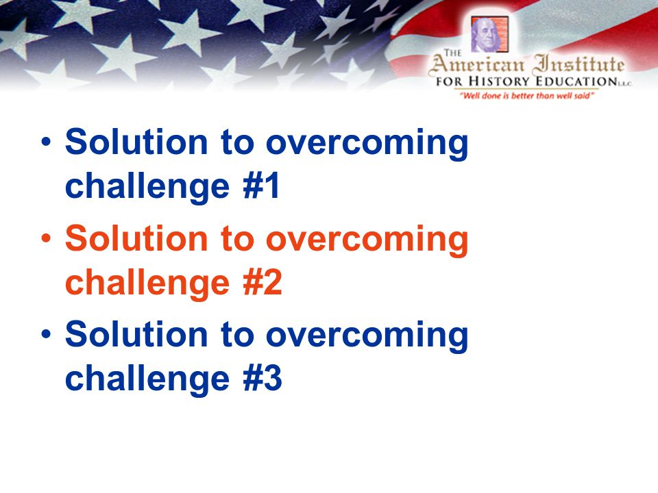 Solution to overcoming challenge #1 Solution to overcoming challenge #2 Solution to overcoming challenge #3