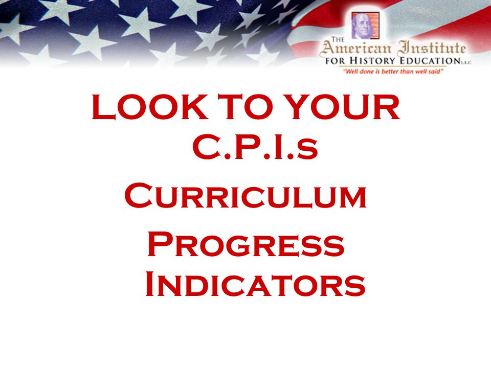 LOOK TO YOUR C.P.I.s Curriculum Progress Indicators