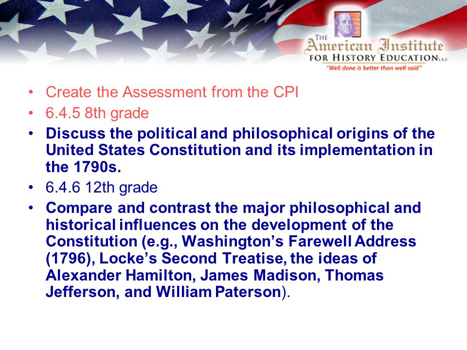 Create the Assessment from the CPI 6.4.5 8th grade Discuss the political and philosophical origins of the United States Constitution and its implementation in the 1790s.