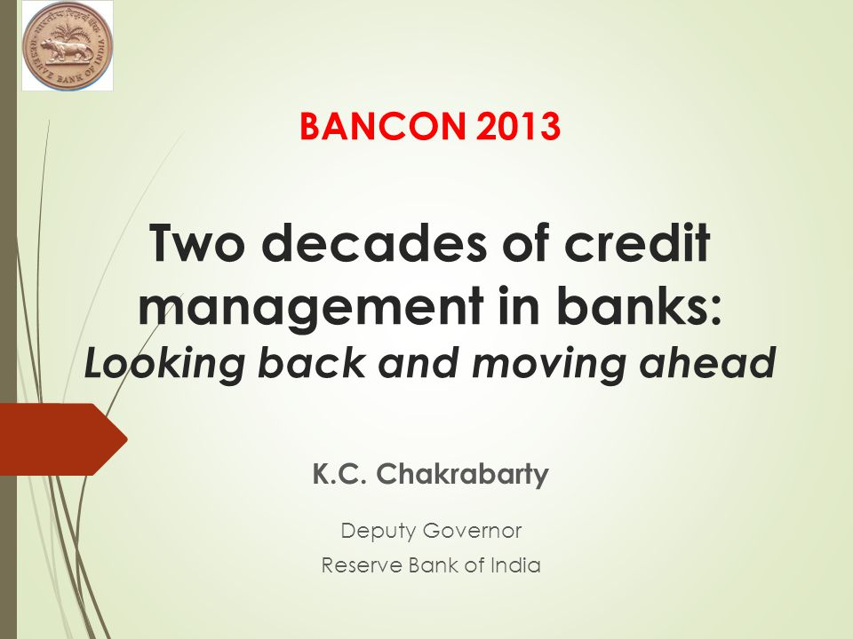 BANCON 2013 Two decades of credit management in banks: Looking back and moving ahead K.C.