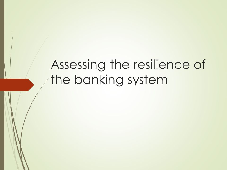 Assessing the resilience of the banking system
